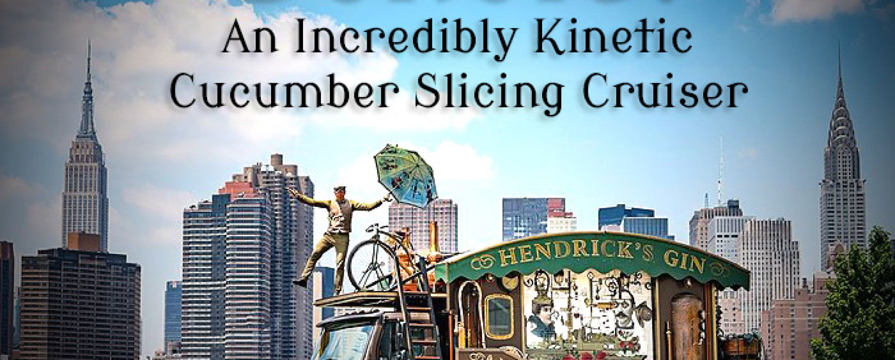 Behold! – An Incredibly Kinectic Cucumber Slicing Cruiser